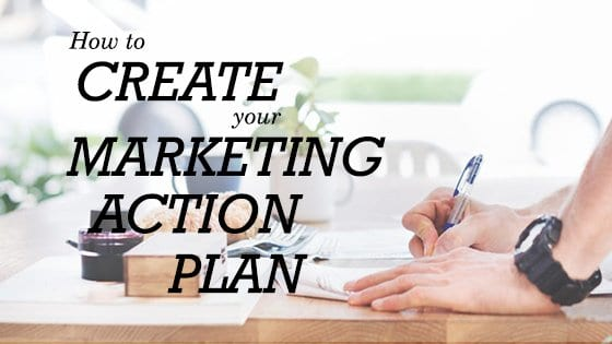 Here's a Quick Way to Create Your Marketing Action Plan