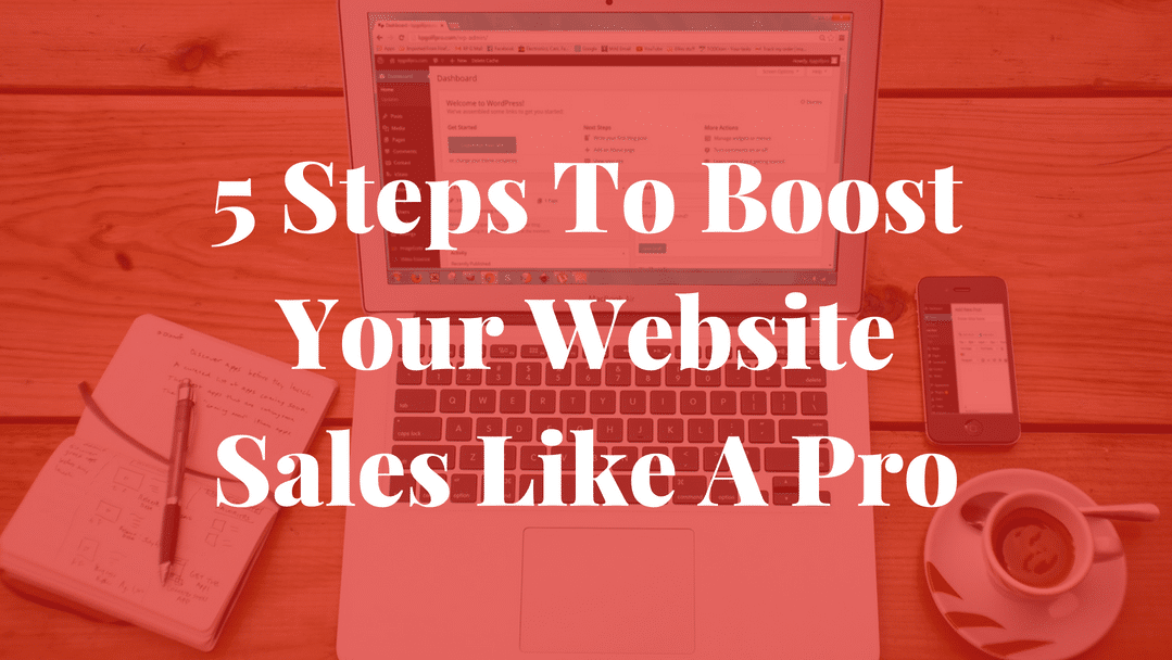 5 Steps To Boost Your Website Sales Like A Pro