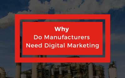 3 Reasons Why Manufacturers Need Digital Marketing